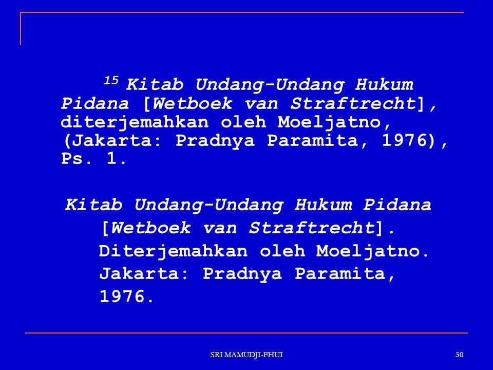 15 Kitab Undang-Undang Hukum Pidana [Wetboek van Straftrecht], diterjemahkan oleh Moeljatno, (Jakarta: Pradnya Paramita, 1976), Ps. 1.